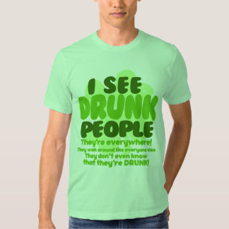 I See Drunk People Theyre Everywhere T-shirt