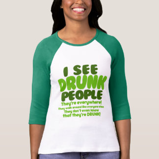 I See Drunk People Tees