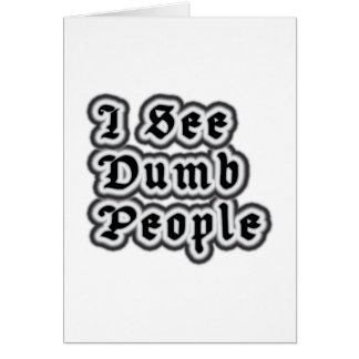 I See Dumb People Card
