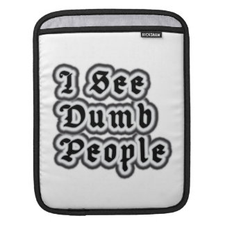 I See Dumb People Sleeve For iPads