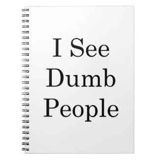 I See Dumb People Spiral Notebook