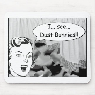 I See Dust Bunnies Mouse Pads