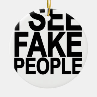 I SEE FAKE PEOPLE.png Ceramic Ornament