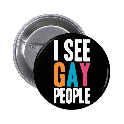 I See Gay People Pinback Button