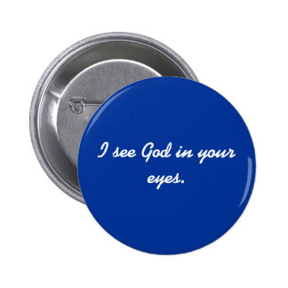 I see God in your eyes. Pinback Button