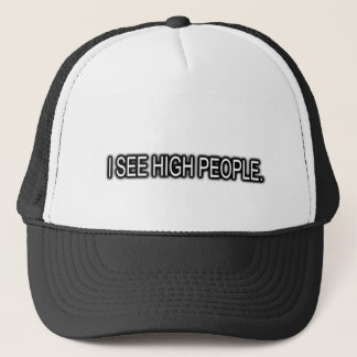 I SEE HIGH PEOPLE TRUCKER HAT
