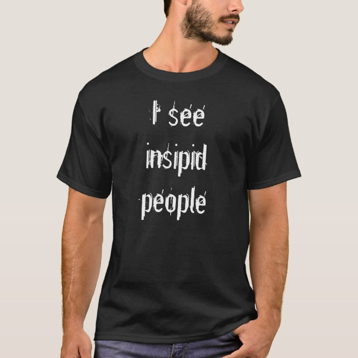 I see insipid people, dead, gift, shirt