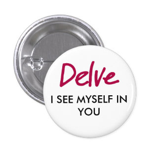 """""""I See Myself in You"""" DELVE Button Pinback Buttons"""