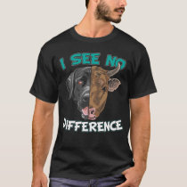 I See No Difference Vegan Gifts For Cow And Dog T-Shirt