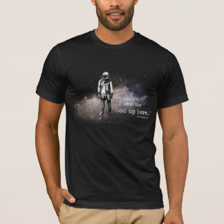 I see no god up here T-Shirt
