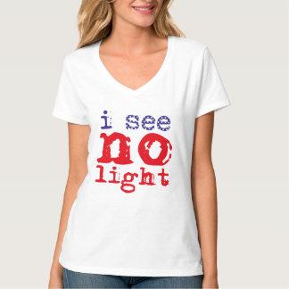 I SEE NO LIGHT... T-Shirt