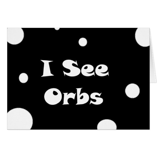 I See Orbs-greeting cards
