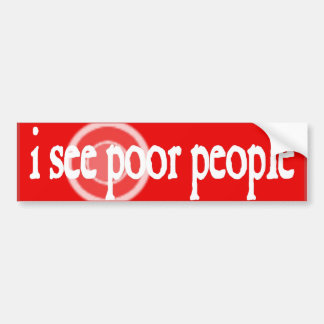 i see poor people through 35mm Camera Lens Bumper Sticker