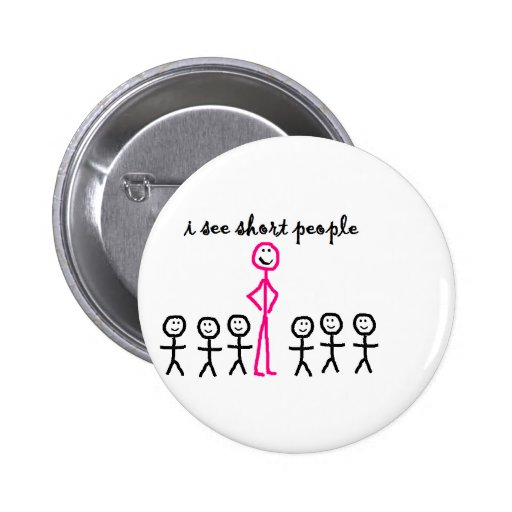 I See Short People Pinback Buttons