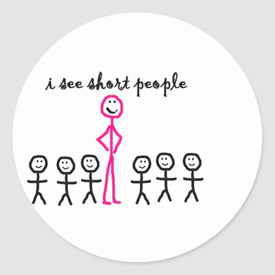 I See Short People Classic Round Sticker