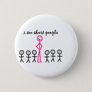 I See Short People Pinback Button