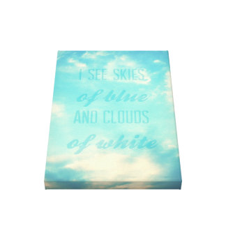 I see skies of blue and clouds of white canvas print