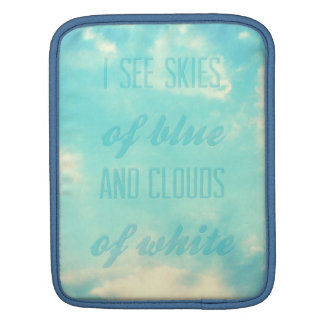 I see skies of blue and clouds of white iPad sleeve