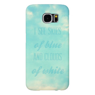 I see skies of blue and clouds of white samsung galaxy s6 cases