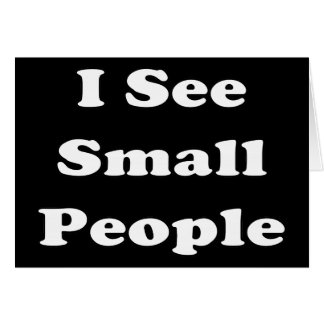 I See Small People Greeting Card