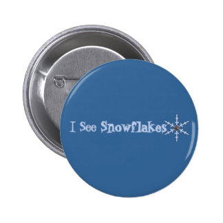 I See Snowflakes Pinback Buttons