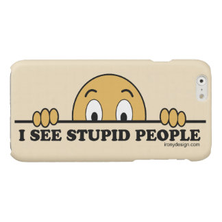 I See Stupid People Glossy iPhone 6 Case