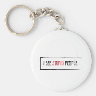 I See Stupid People Key Chain