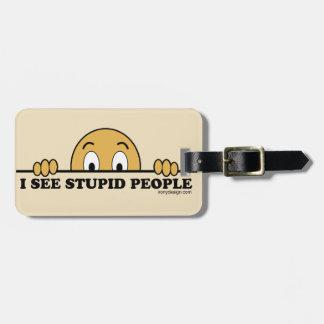 I See Stupid People Luggage Tag