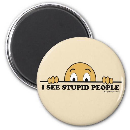 I See Stupid People Magnets