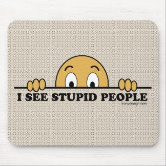 I See Stupid People Mouse Pad