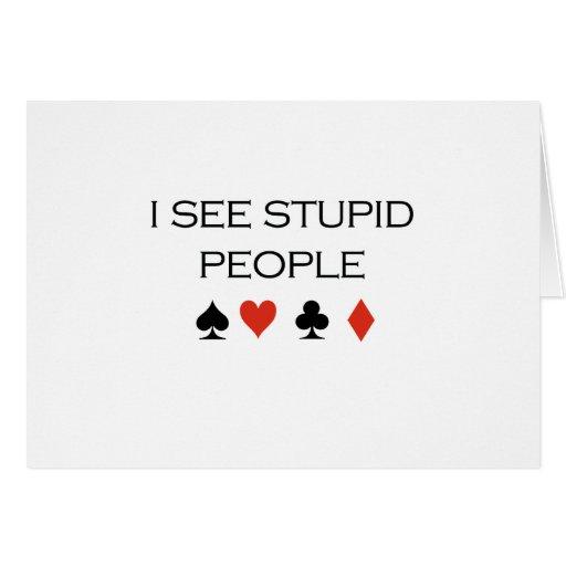 I see stupid people T-shirt Greeting Card