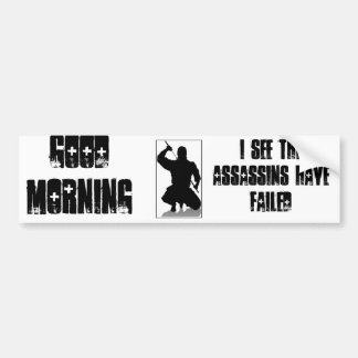 I See The Assassins Have Failed Bumper Sticker