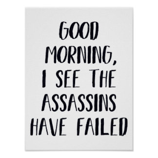 I see the assassins have failed - Funny Morning Poster