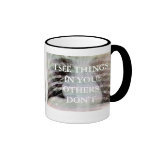 I SEE THINGS IN YOU OTHERS DON'T RINGER COFFEE MUG