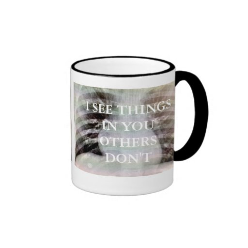 I SEE THINGS IN YOU OTHERS DON'T MUGS