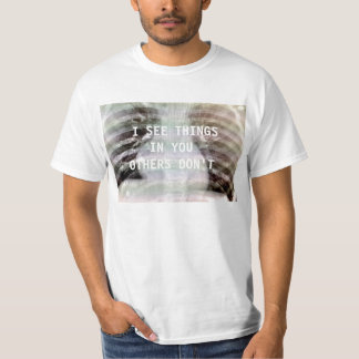 I SEE THINGS IN YOU OTHERS DON'T SHIRT