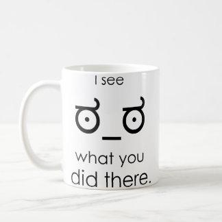 I see what you did there coffee mug