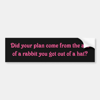 I see where your magic plans come from bumper sticker