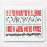 "I See You When You&#39;re Sleeping...Mousepad Mouse Pad<br><div class=""desc"">A great mouse pad for your computer whether you are monitoring patients or scoring studies.</div>"