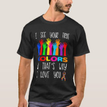 I See Your True Colors & That's Why I Love You. T-Shirt