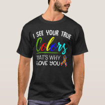 I See Your True Colors That's Why I Love You T-Shirt