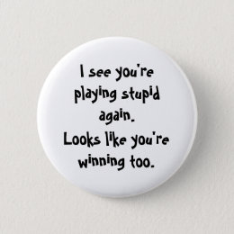 I see you'replaying stupid again., Looks like y... Button