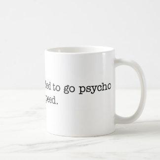 I see you've decided to go psycho. mug