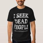 I SEEK DEAD PEOPLE (I'M A GENEALOGIST) TEE SHIRT