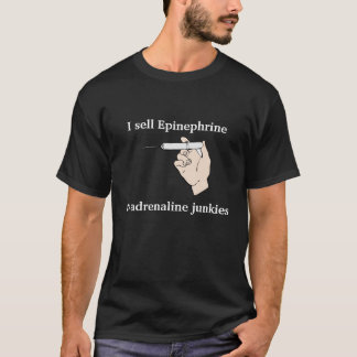 I sell Epinephrine to adrenaline junkies T-Shirt