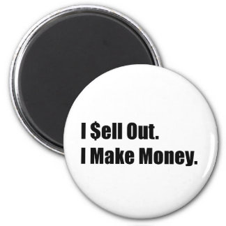 I Sell Out, I Make Money 2 Inch Round Magnet