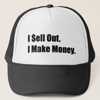 I Sell Out, I Make Money Trucker Hat