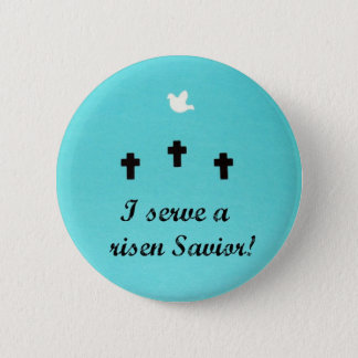 I serve a risen Savior! Pinback Button