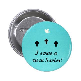I serve a risen Savior! Pinback Button