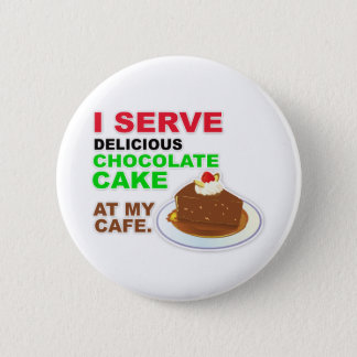 """I Serve Chocolate Cake at My Cafe"" Button"